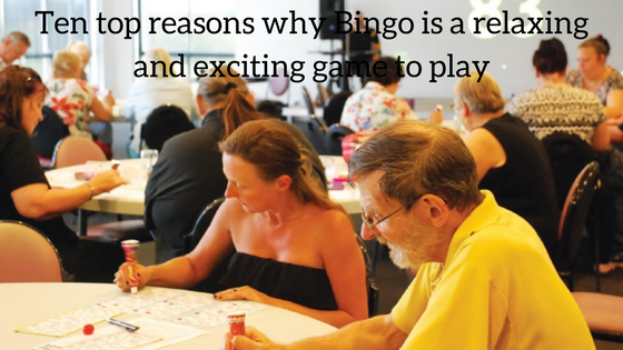 Ten top reasons why Bingo is a relaxing and exciting game to play